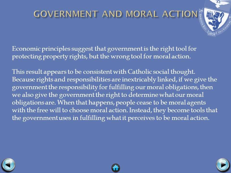 Economic principles suggest that government is the right tool for protecting property rights, but the wrong tool for moral action.