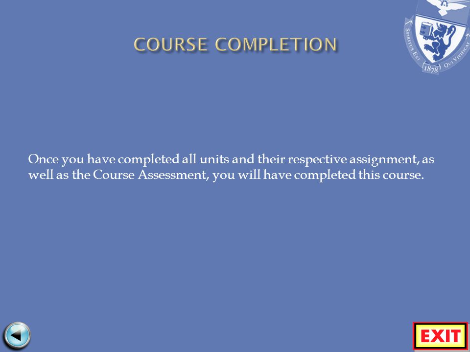 Once you have completed all units and their respective assignment, as well as the Course Assessment, you will have completed this course.