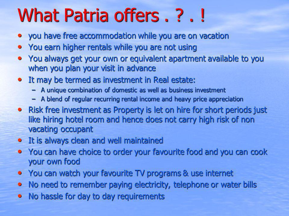 What Patria offers. ?. ! you have free accommodation while you are on vacation you have free accommodation while you are on vacation You earn higher r
