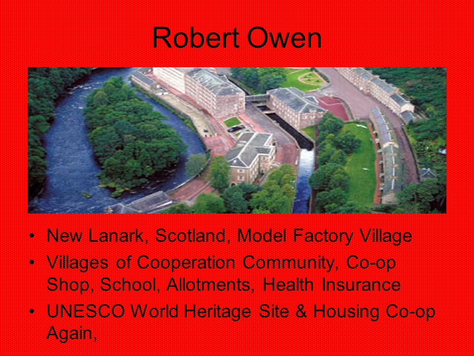 Robert Owen New Lanark, Scotland, Model Factory Village Villages of Cooperation Community, Co-op Shop, School, Allotments, Health Insurance UNESCO Wor