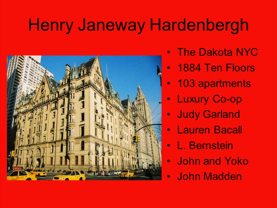 Henry Janeway Hardenbergh The Dakota NYC 1884 Ten Floors 103 apartments Luxury Co-op Judy Garland Lauren Bacall L. Bernstein John and Yoko John Madden