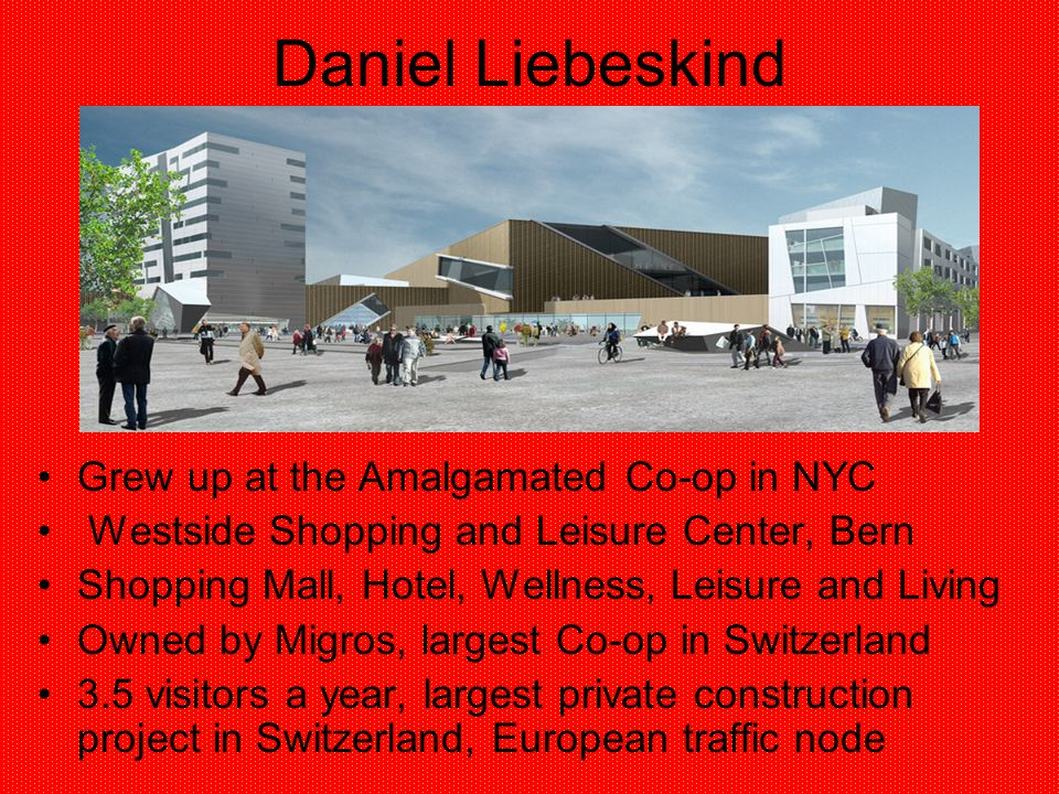 Daniel Liebeskind Grew up at the Amalgamated Co-op in NYC Westside Shopping and Leisure Center, Bern Shopping Mall, Hotel, Wellness, Leisure and Livin