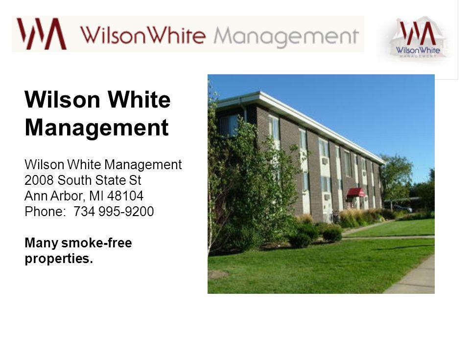 Wilson White Management 2008 South State St Ann Arbor, MI 48104 Phone: 734 995-9200 Many smoke-free properties.