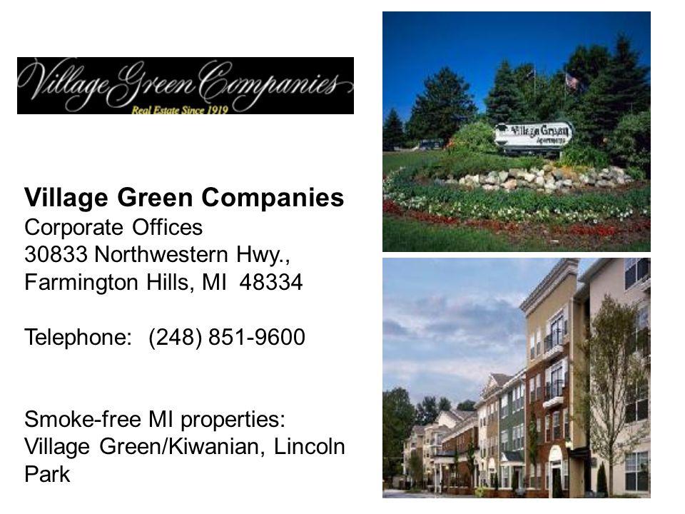Village Green Companies Corporate Offices 30833 Northwestern Hwy., Farmington Hills, MI 48334 Telephone: (248) 851-9600 Smoke-free MI properties: Village Green/Kiwanian, Lincoln Park