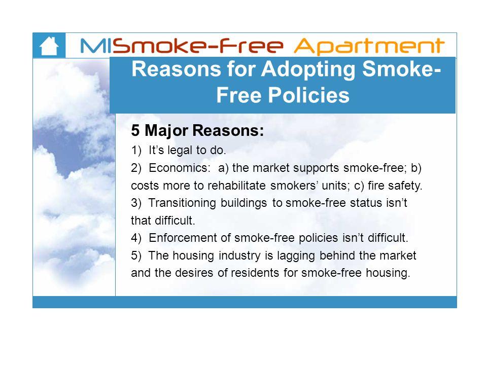 Reasons for Adopting Smoke- Free Policies 5 Major Reasons: 1) Its legal to do.
