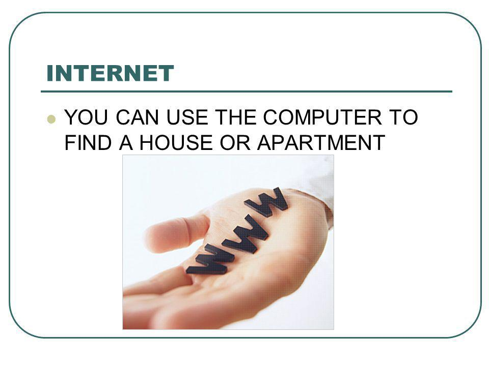 INTERNET YOU CAN USE THE COMPUTER TO FIND A HOUSE OR APARTMENT