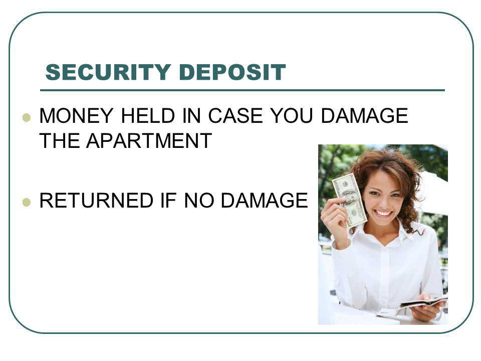 SECURITY DEPOSIT MONEY HELD IN CASE YOU DAMAGE THE APARTMENT RETURNED IF NO DAMAGE