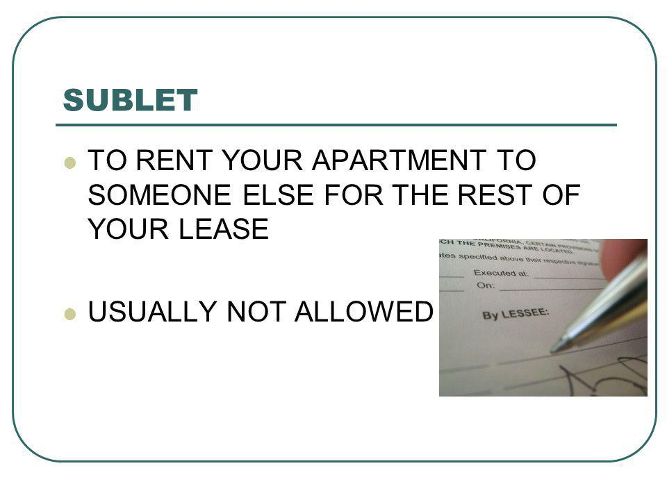 SUBLET TO RENT YOUR APARTMENT TO SOMEONE ELSE FOR THE REST OF YOUR LEASE USUALLY NOT ALLOWED