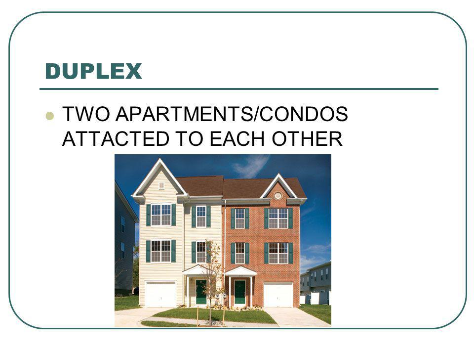 DUPLEX TWO APARTMENTS/CONDOS ATTACTED TO EACH OTHER