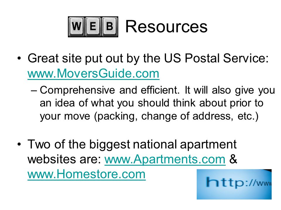 Resources Great site put out by the US Postal Service: www.MoversGuide.com www.MoversGuide.com –Comprehensive and efficient.
