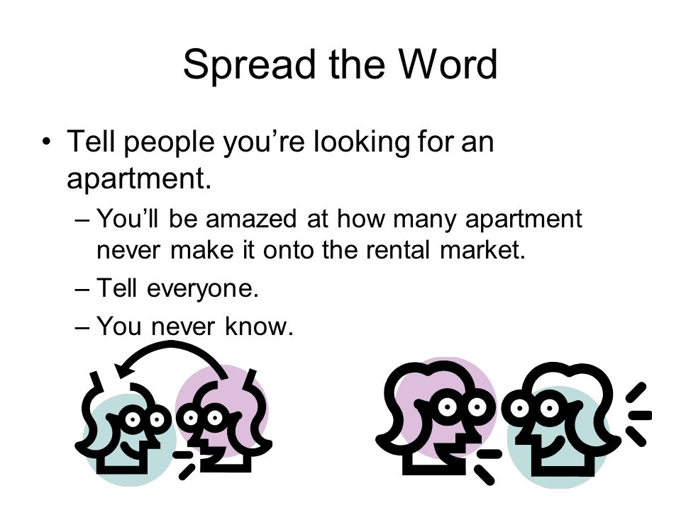 Spread the Word Tell people youre looking for an apartment.