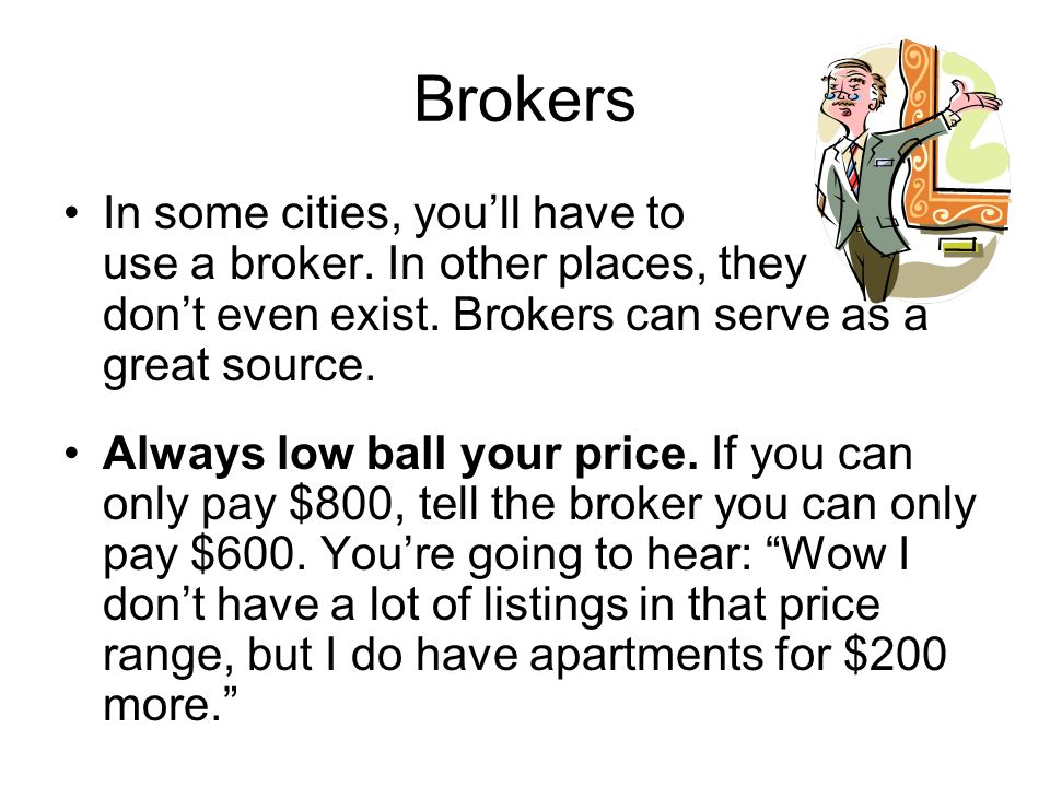 Brokers In some cities, youll have to use a broker.
