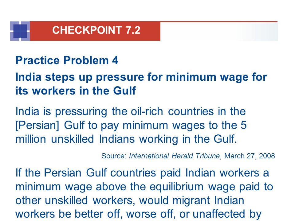 Practice Problem 4 India steps up pressure for minimum wage for its workers in the Gulf India is pressuring the oil-rich countries in the [Persian] Gu