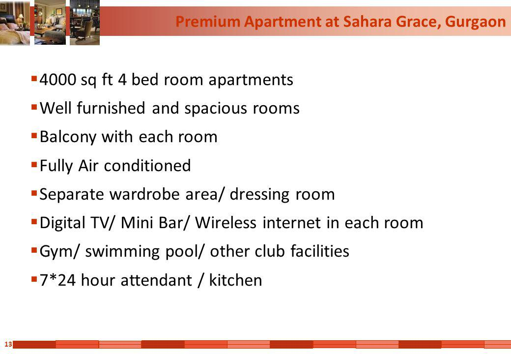 13 Premium Apartment at Sahara Grace, Gurgaon 4000 sq ft 4 bed room apartments Well furnished and spacious rooms Balcony with each room Fully Air cond