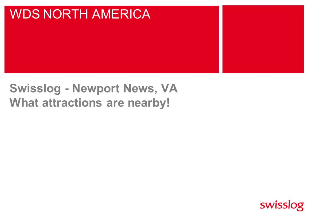 WDS NORTH AMERICA Swisslog - Newport News, VA What attractions are nearby!