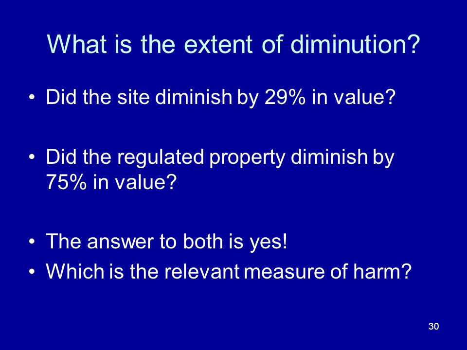 30 What is the extent of diminution. Did the site diminish by 29% in value.