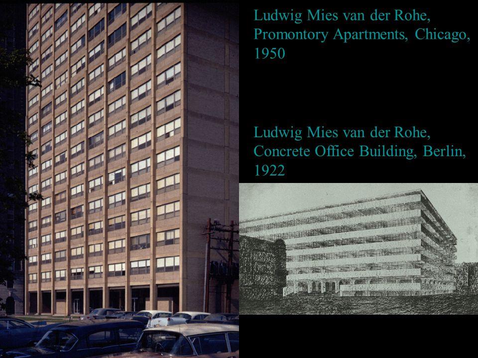 Ludwig Mies van der Rohe, Promontory Apartments, Chicago, 1950 Ludwig Mies van der Rohe, Concrete Office Building, Berlin, 1922