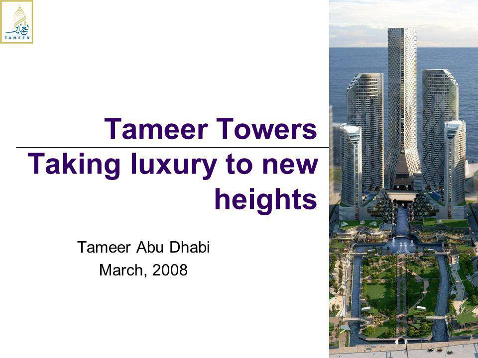 Tameer Abu Dhabi March, 2008 Tameer Towers Taking luxury to new heights