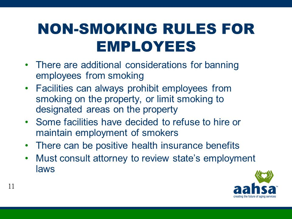 NON-SMOKING RULES FOR EMPLOYEES There are additional considerations for banning employees from smoking Facilities can always prohibit employees from s