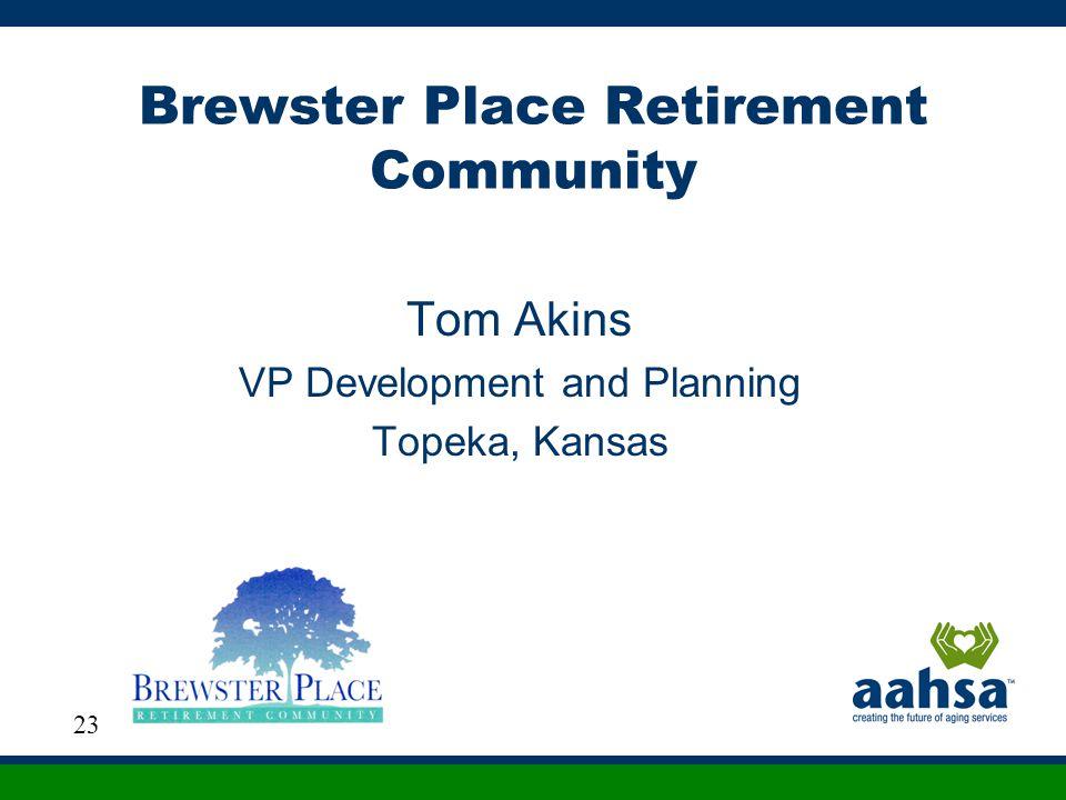 Brewster Place Retirement Community Tom Akins VP Development and Planning Topeka, Kansas 23