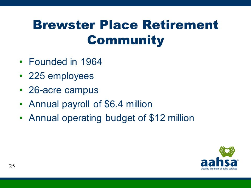 Brewster Place Retirement Community Founded in 1964 225 employees 26-acre campus Annual payroll of $6.4 million Annual operating budget of $12 million