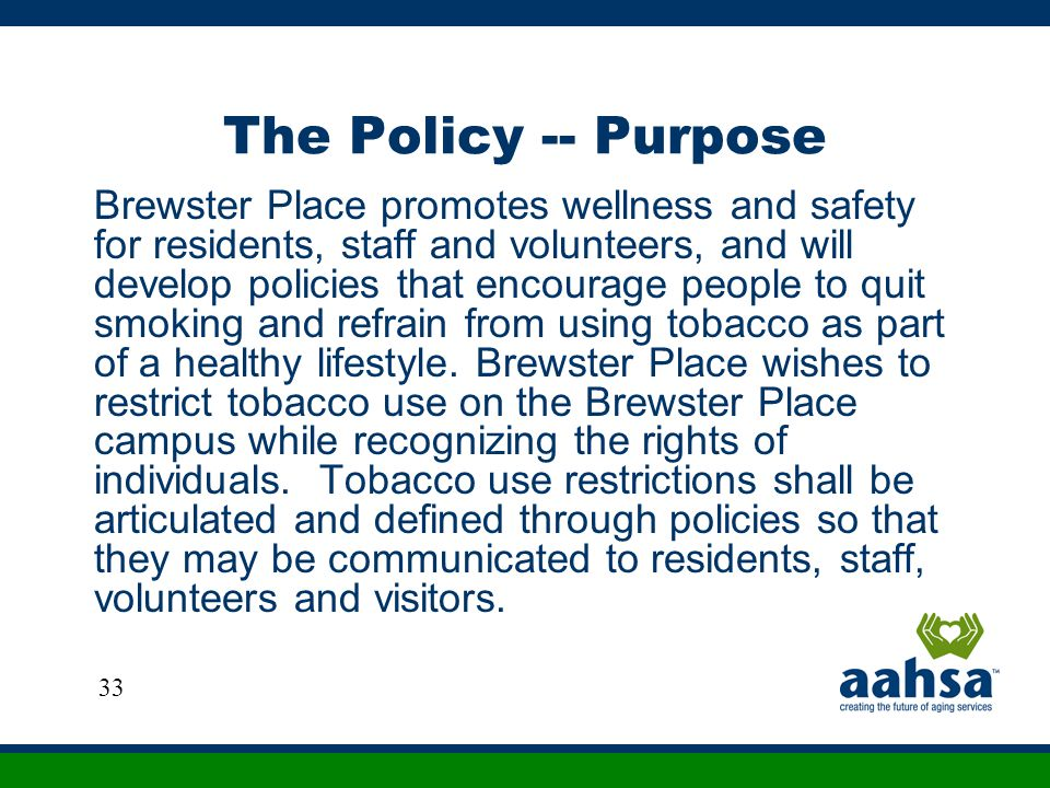 The Policy -- Purpose Brewster Place promotes wellness and safety for residents, staff and volunteers, and will develop policies that encourage people