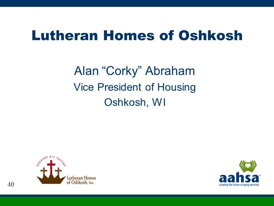 Lutheran Homes of Oshkosh Alan Corky Abraham Vice President of Housing Oshkosh, WI 40