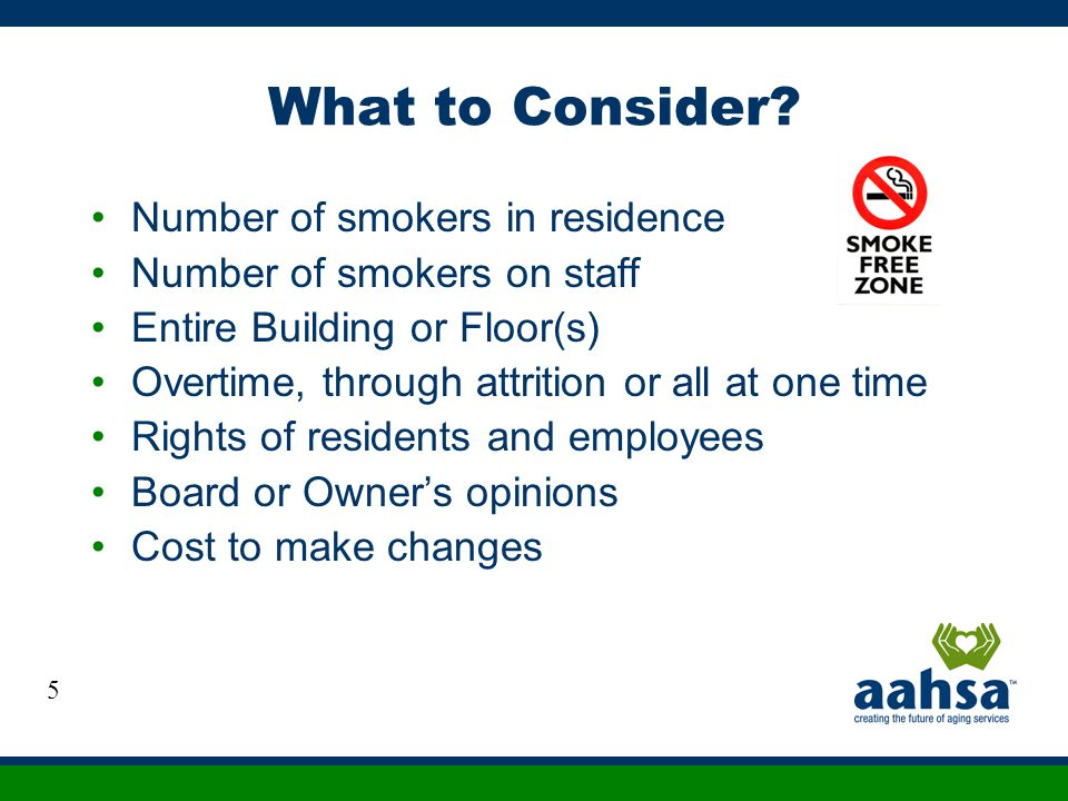 What to Consider? Number of smokers in residence Number of smokers on staff Entire Building or Floor(s) Overtime, through attrition or all at one time