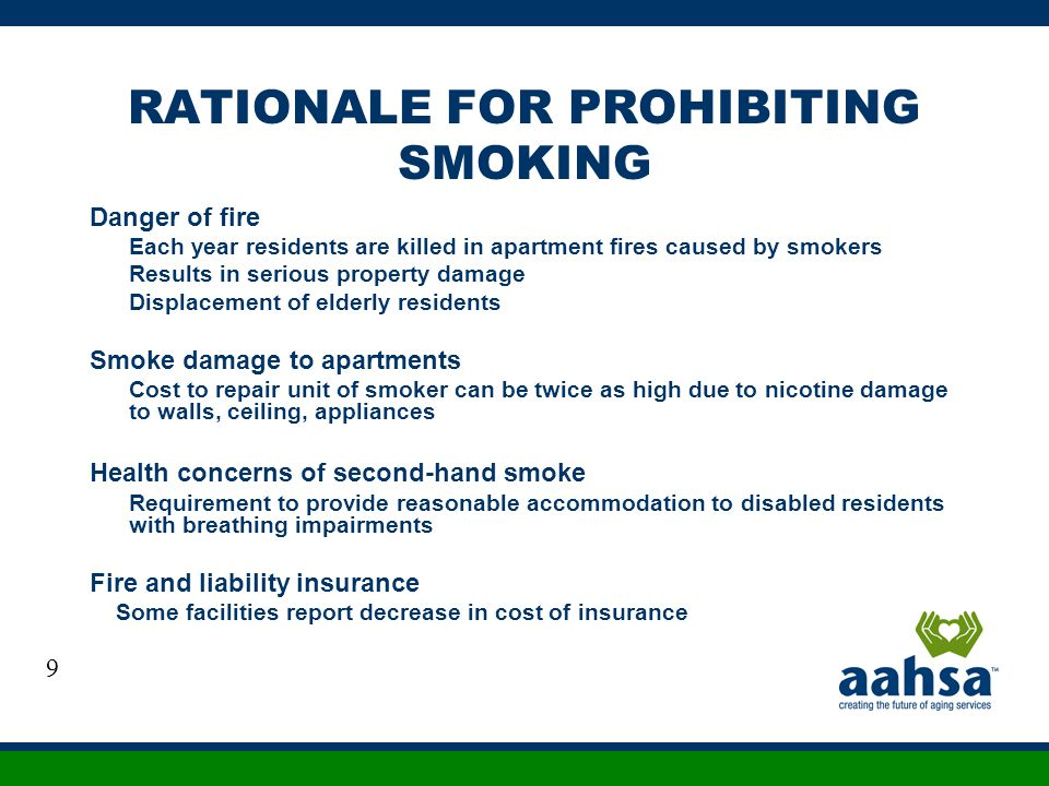 RATIONALE FOR PROHIBITING SMOKING Danger of fire Each year residents are killed in apartment fires caused by smokers Results in serious property damag