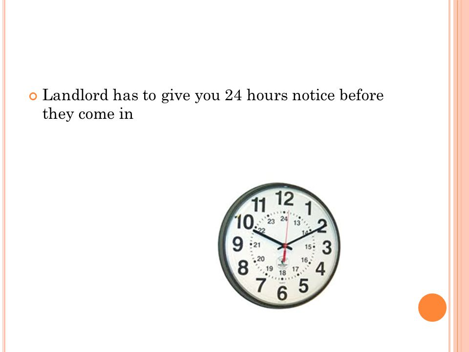 Landlord has to give you 24 hours notice before they come in