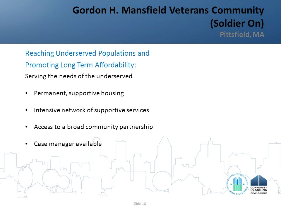 Gordon H. Mansfield Veterans Community (Soldier On) Pittsfield, MA Slide 18 Reaching Underserved Populations and Promoting Long Term Affordability: Se