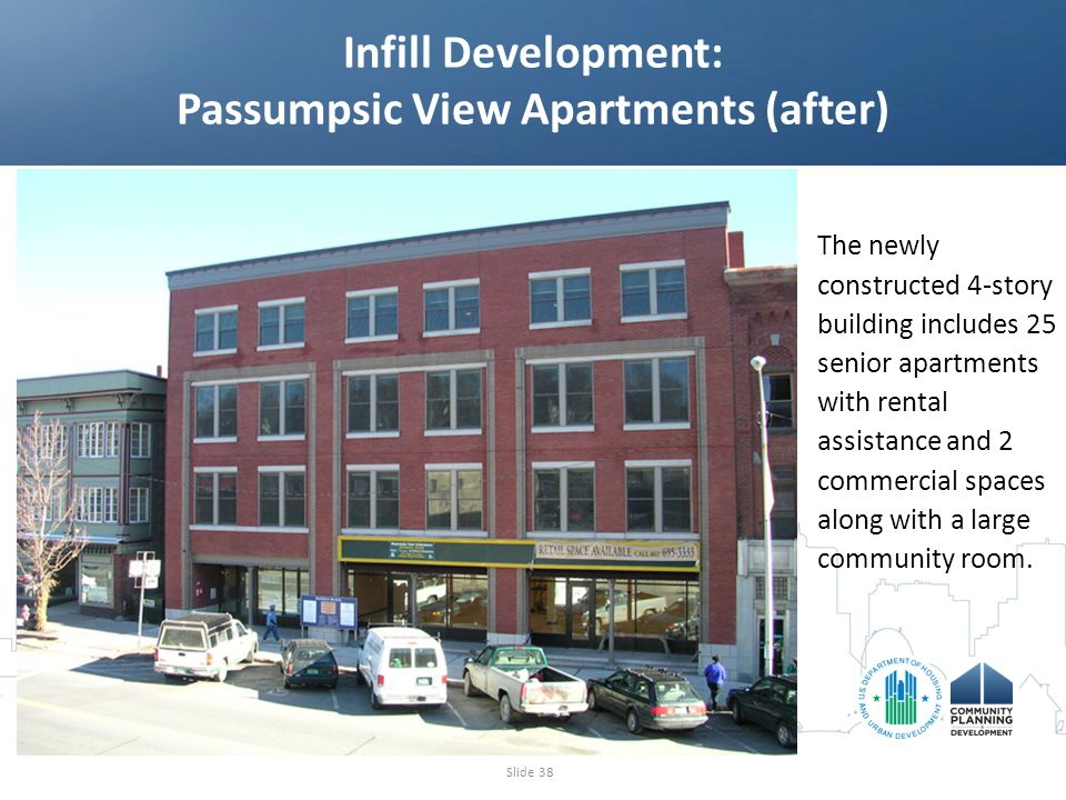 Infill Development: Passumpsic View Apartments (after) Slide 38 The newly constructed 4-story building includes 25 senior apartments with rental assistance and 2 commercial spaces along with a large community room.