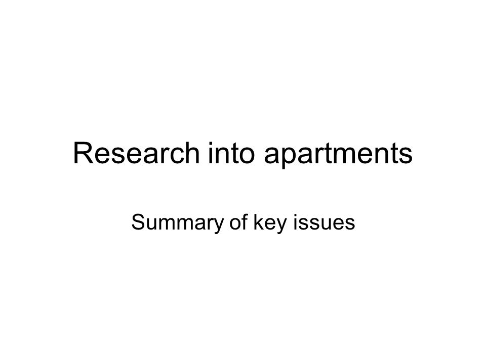 Research into apartments Summary of key issues