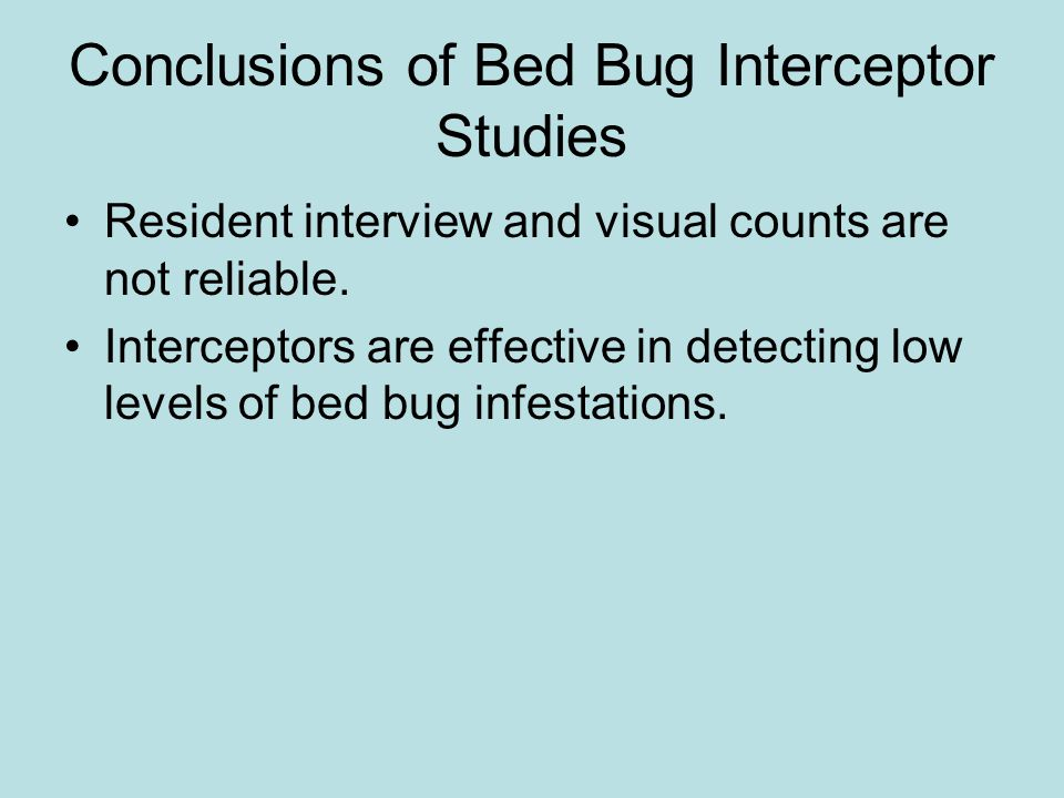 Conclusions of Bed Bug Interceptor Studies Resident interview and visual counts are not reliable.