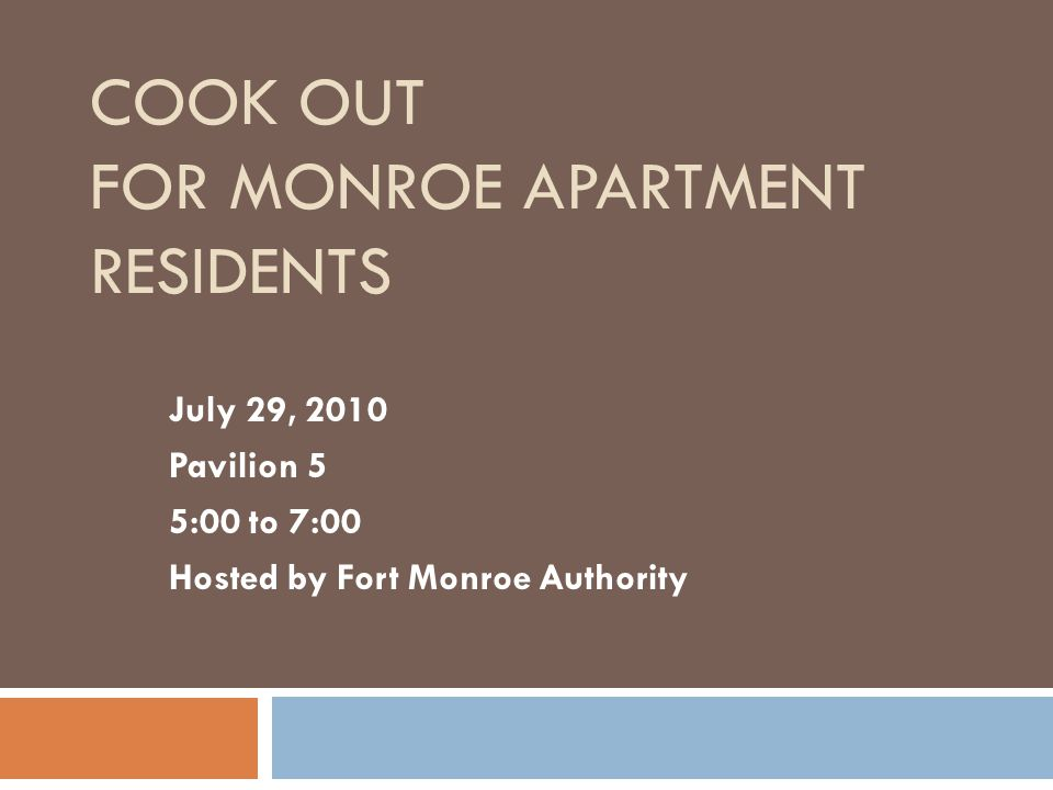 COOK OUT FOR MONROE APARTMENT RESIDENTS July 29, 2010 Pavilion 5 5:00 to 7:00 Hosted by Fort Monroe Authority
