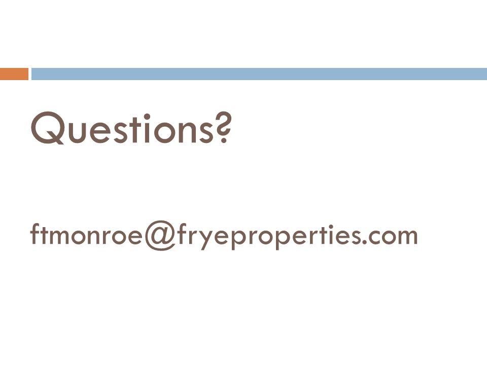 Questions ftmonroe@fryeproperties.com