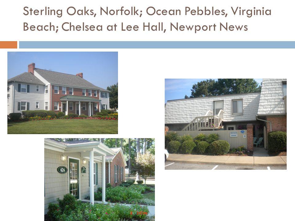 Sterling Oaks, Norfolk; Ocean Pebbles, Virginia Beach; Chelsea at Lee Hall, Newport News