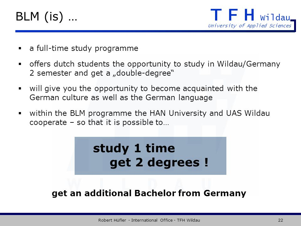 TFH Wildau University of Applied Sciences Robert Hüfler - International Office - TFH Wildau22 BLM (is) … a full-time study programme offers dutch stud
