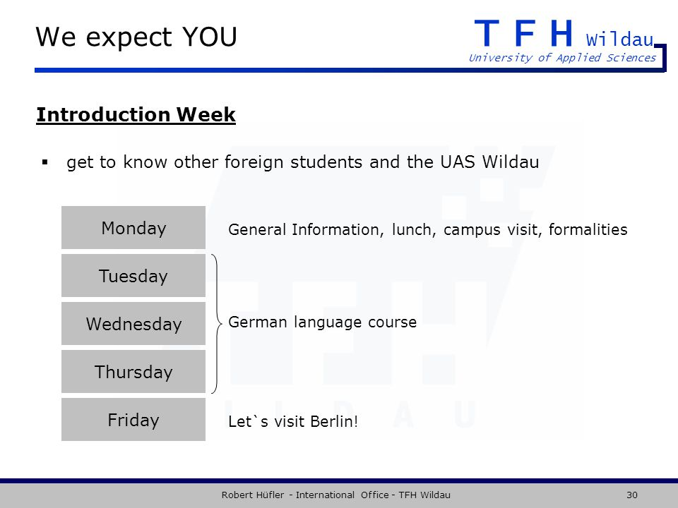 TFH Wildau University of Applied Sciences Robert Hüfler - International Office - TFH Wildau30 We expect YOU get to know other foreign students and the