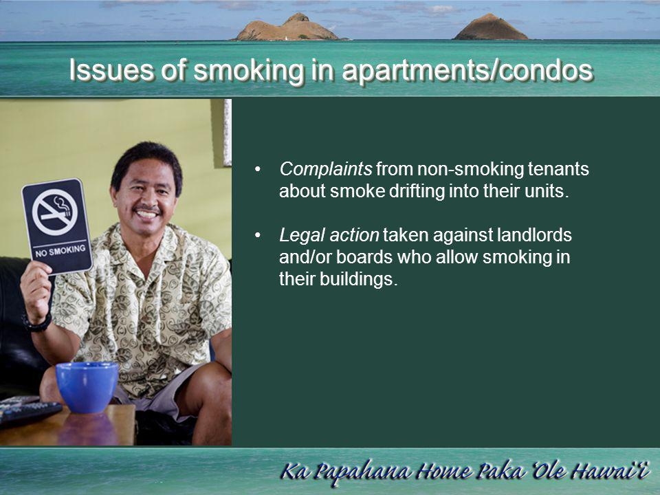 Issues of smoking in apartments/condos Complaints from non-smoking tenants about smoke drifting into their units. Legal action taken against landlords