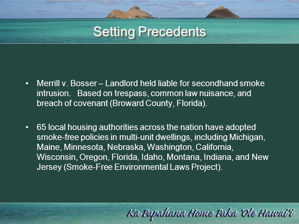 Setting Precedents Merrill v. Bosser – Landlord held liable for secondhand smoke intrusion. Based on trespass, common law nuisance, and breach of cove