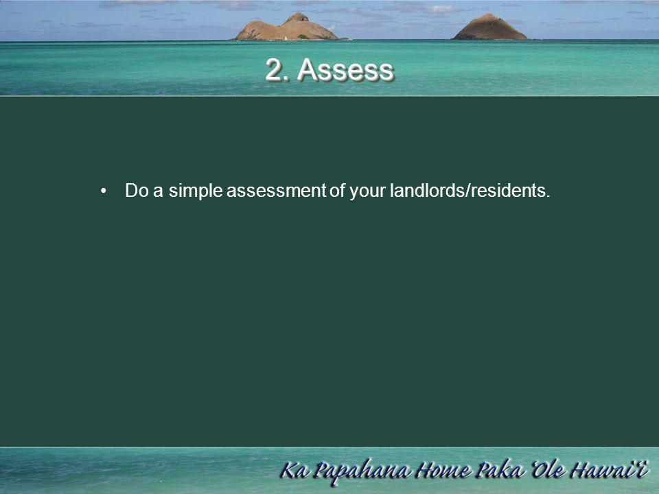 2. Assess Do a simple assessment of your landlords/residents.