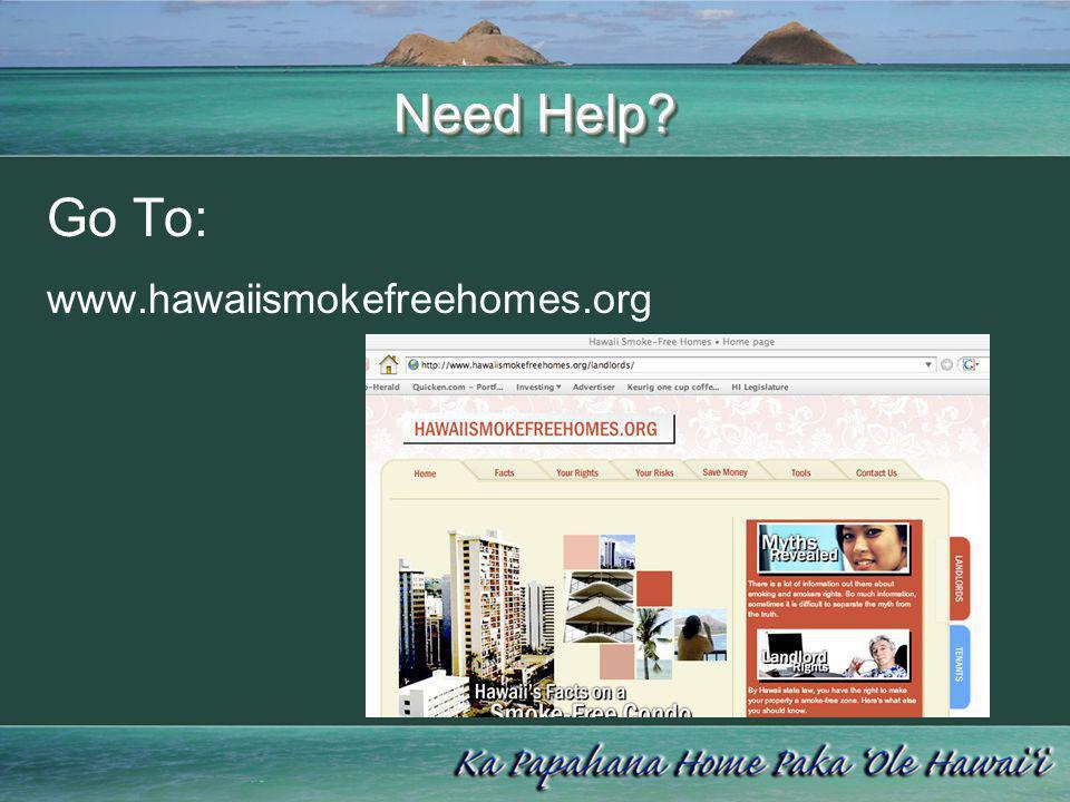 Need Help? Go To: www.hawaiismokefreehomes.org