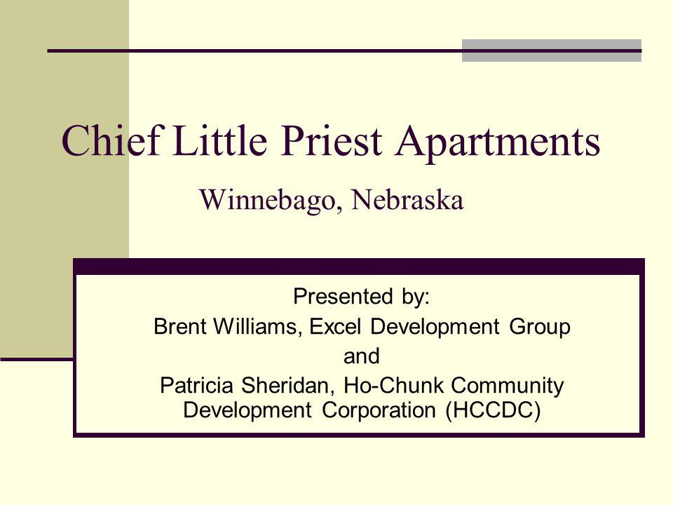 Chief Little Priest Apartments Winnebago, Nebraska Presented by: Brent Williams, Excel Development Group and Patricia Sheridan, Ho-Chunk Community Dev