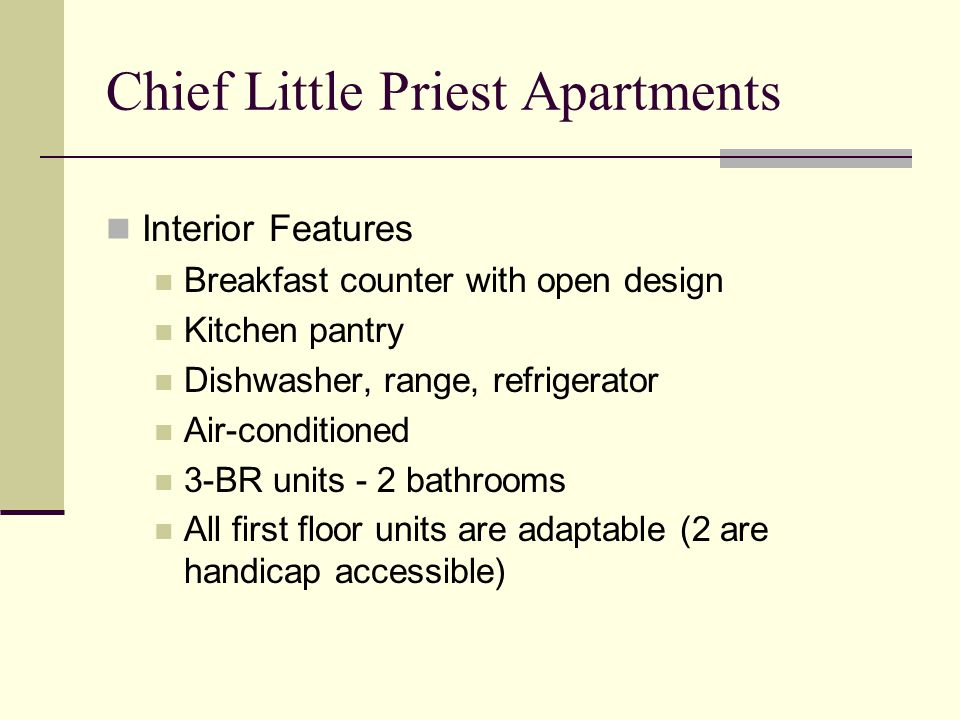 Chief Little Priest Apartments Interior Features Breakfast counter with open design Kitchen pantry Dishwasher, range, refrigerator Air-conditioned 3-B