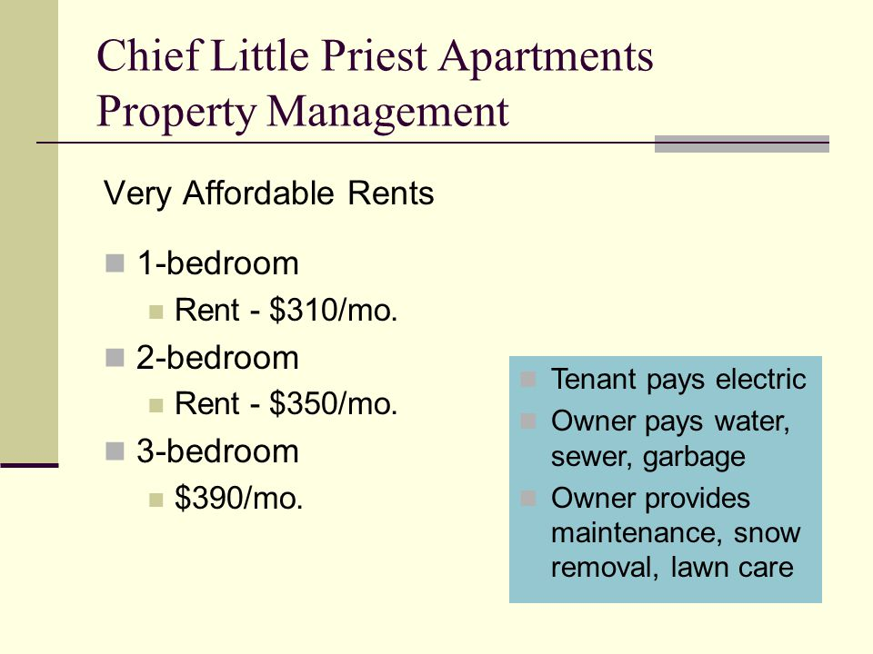 Chief Little Priest Apartments Property Management Very Affordable Rents 1-bedroom Rent - $310/mo. 2-bedroom Rent - $350/mo. 3-bedroom $390/mo. Tenant