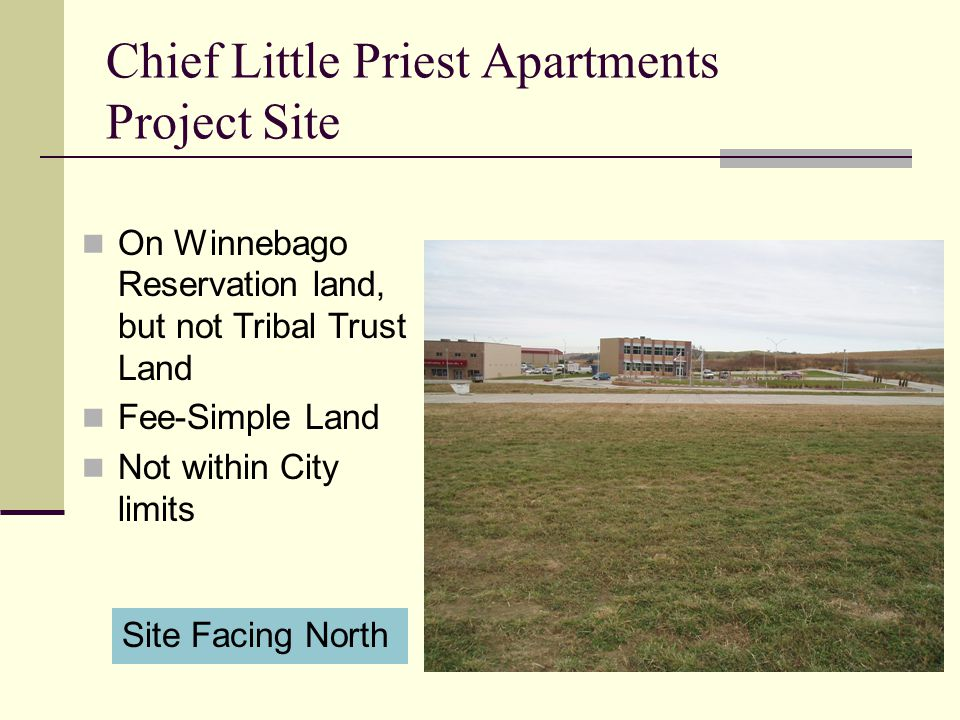 Chief Little Priest Apartments Project Site On Winnebago Reservation land, but not Tribal Trust Land Fee-Simple Land Not within City limits Site Facin