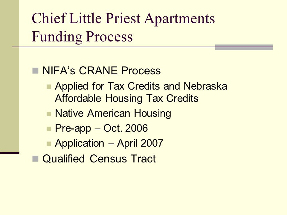 Chief Little Priest Apartments Funding Process NIFAs CRANE Process Applied for Tax Credits and Nebraska Affordable Housing Tax Credits Native American