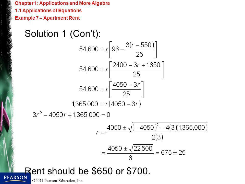2011 Pearson Education, Inc. Solution 1 (Cont): Rent should be $650 or $700. Chapter 1: Applications and More Algebra 1.1 Applications of Equations Ex