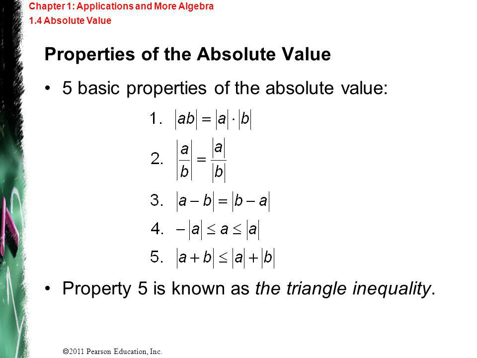 2011 Pearson Education, Inc. Properties of the Absolute Value 5 basic properties of the absolute value: Property 5 is known as the triangle inequality